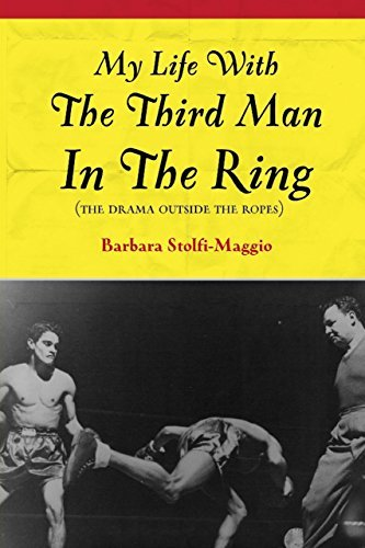 My Life With the Third Man In the Ring: The Drama Outside the Ropes Barbara Stolfi-Maggio