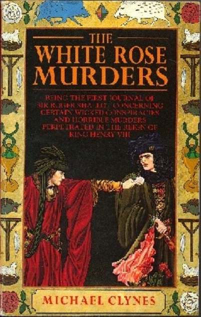 The White Rose Murders (Sir Roger Shallot, #1)  by  Michael Clynes