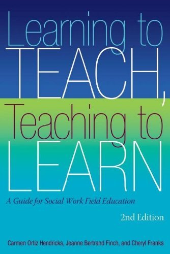 Learning to Teach - Teaching to Learn: A Guide for Social Work Field Education, 2nd edition  by  Carmen Ortiz Hendricks