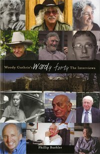 Woody Guthries Wardy Forty: The Interviews  by  Phillip Buehler