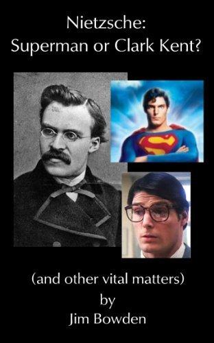 Nietzsche: Superman or Clark Kent  by  Jim Bowden