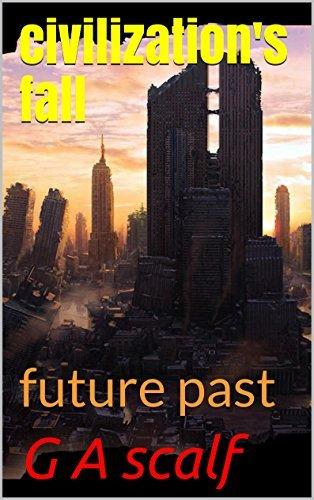 civilizations fall: future past G A scalf