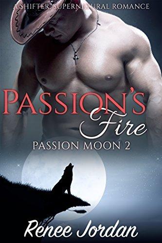 Passions Fire (Passion Moon 2): (A Shifter, Supernatural Romance) Renee Jordan