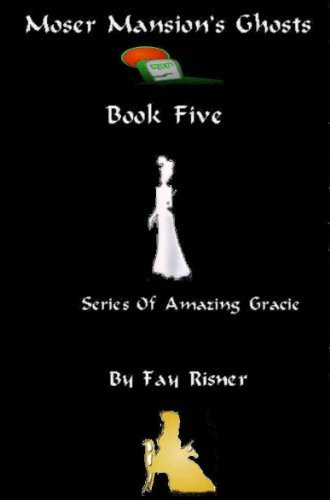 Moser Mansions Ghosts - Amazing Gracie Mystery Series Fay Risner