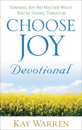 Choose Joy Devotional: Finding Joy No Matter What Youre Going Through  by  Kay Warren
