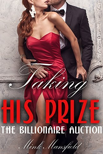 Taking His Prize: The Billionaire Auction  by  Mink Mansfield