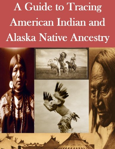 A Guide to Tracing American Indian and Alaska Native Ancestry  by  U.S. Department of the Interior