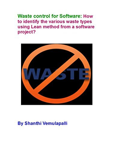 Waste control for Software: How to identify various waste types using Lean method from a software project?: Lean methods practice in regular activities of SDLC Shanthi Vemulapalli