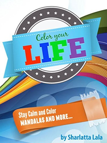 Color Your Life - Keep Calm and Color - Mandalas and More...  by  Sharlatta Lala