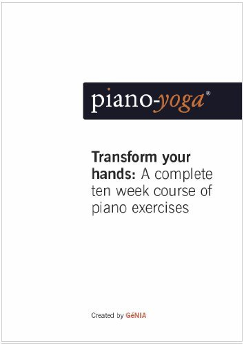 Piano-Yoga® Transform Your Hands: A complete ten week course of piano exercises: 1  by  Genia