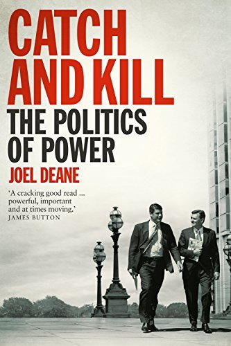 Catch and Kill: The Politics of Power Joel Deane