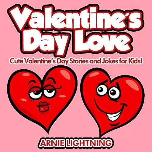 Children Books: Valentines Day Love (Great for Bedtime Stories, Beginner Readers, Ages 4-8): Cute Valentines Day Stories and Jokes for Kids! (Valentines Day Books Series) Arnie Lightning