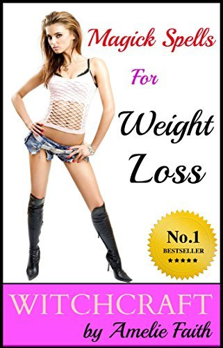 Magick Spells for Weight Loss: How to Slim Down and Lose Weight Fast (Witchcraft: Magick Spells for a Sexy Body Book 1)  by  Amelie Faith