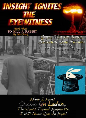 INSIGHT IGNITES THE EYEWITNESS, Book Three, TO KILL A RABBIT  by  Mr Cloak