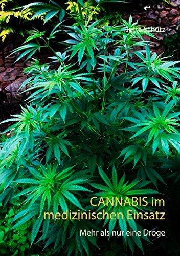 Cannabis im medizinischen Einsatz: Mehr als nur eine Droge Jutta Schütz