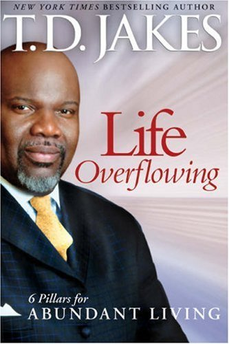 Life Overflowing, 6-in-1: 6 Pillars for Abundant Living  by  T.D. Jakes