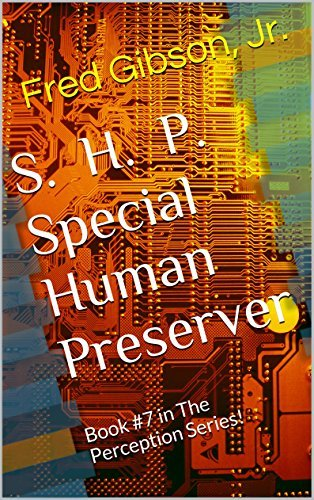 S.H.P. Special Human Preserver: Book #7 in The Perception Series!  by  Fred Gibson Jr.