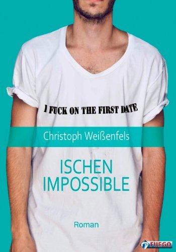 Ischen Impossible: Roman Christoph Weißenfels