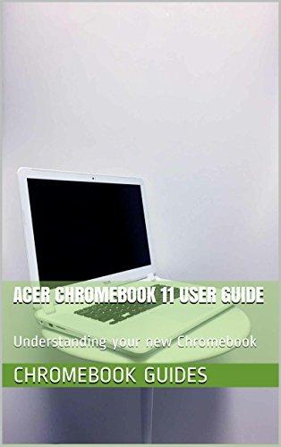 Acer Chromebook 11 User Guide: Understanding your new Chromebook Chromebook Guides