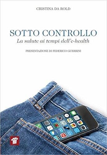 Sotto controllo. La salute ai tempi delle-health  by  Cristina Da Rold