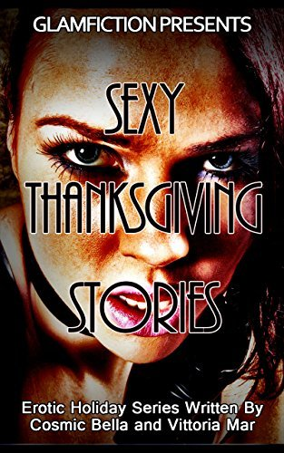Sexy Thanksgiving Stories - An Erotic Holidays Collection: GLAMFICTION Holiday Series Vol. 2 Cosmic Bella