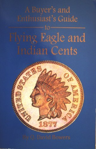 A Buyers and Enthusiasts Guide to Flying Eagle and Indian Cents Q. David Bowers