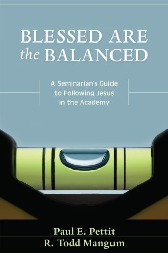 Blessed are the Balanced: A Seminarians Guide to Following Jesus in the Academy  by  Paul Pettit
