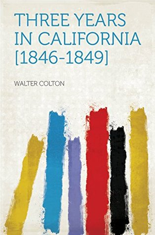 Three Years in California [1846-1849]  by  Colton