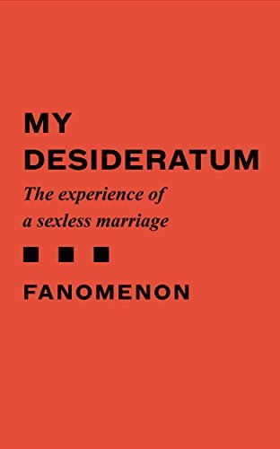 My Desideratum: The experience of a sexless marriage Fanomenon