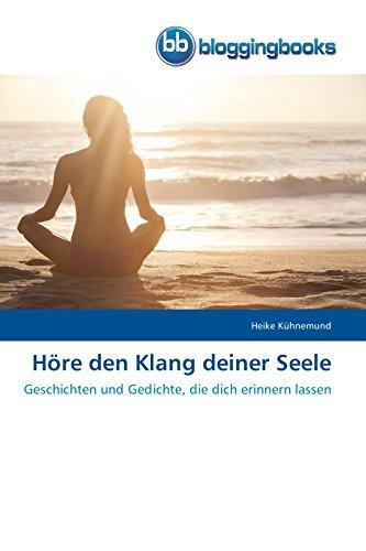 Höre den Klang deiner Seele: Geschichten und Gedichte, die dich erinnern lassen Heike Kühnemund