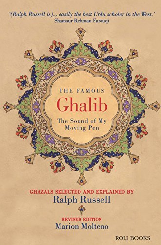The Famous Ghalib: The Sound of My Moving Pen Ralph Russell