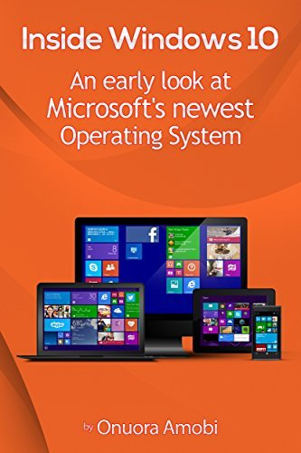 Inside Windows 10: An early look at Microsofts Operating System  by  Onuora Amobi