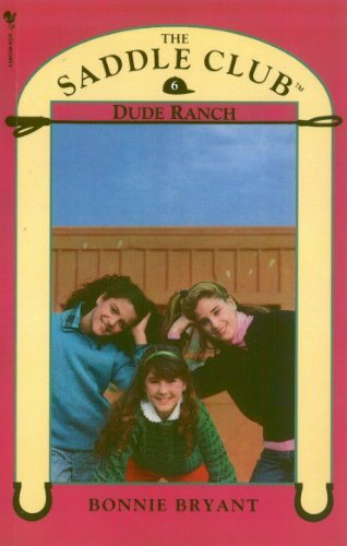 Saddle Club Book 6: Dude Ranch (Saddle Club series)  by  Bonnie Bryant