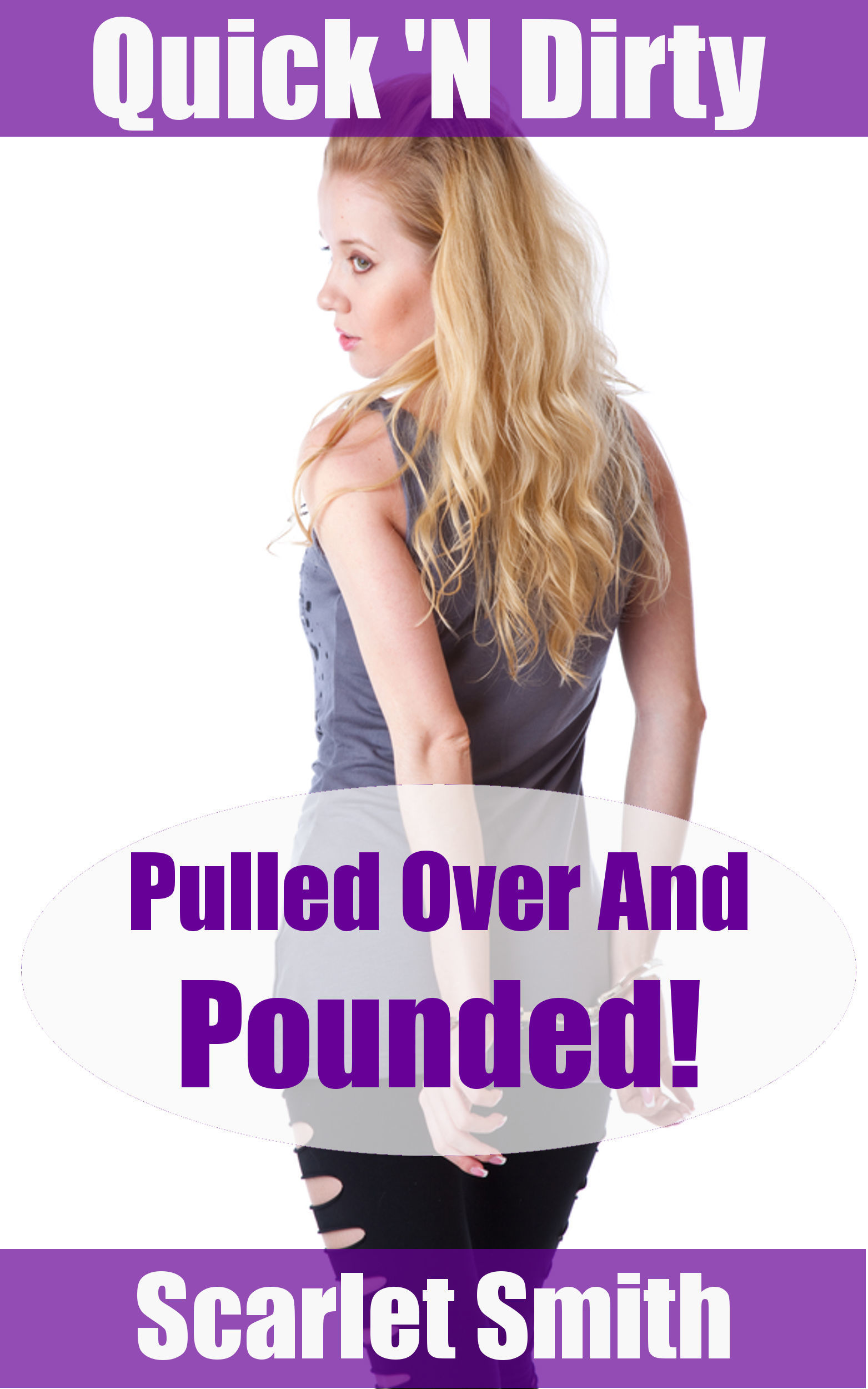 Pulled Over And Pounded!  by  Scarlet Smith