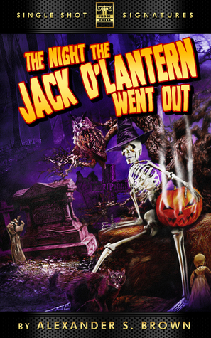 The Night the Jack OLantern Went Out  by  Alexander S. Brown