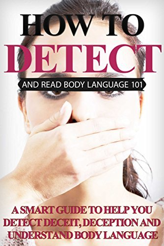 How to Read Lies and Detect Body Language 101: A smart guide to help you detect Deceit, Deception and Understand Body Language Gordon Finkle