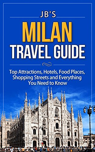 Milan Travel Guide: Top Attractions, Hotels, Food Places, Shopping Streets, and Everything You Need to Know JBs