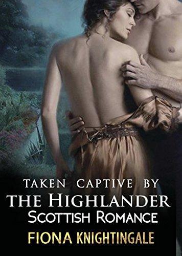 SCOTTISH ROMANCE: Taken Captive  by  the Highlander by Fiona Knightingale