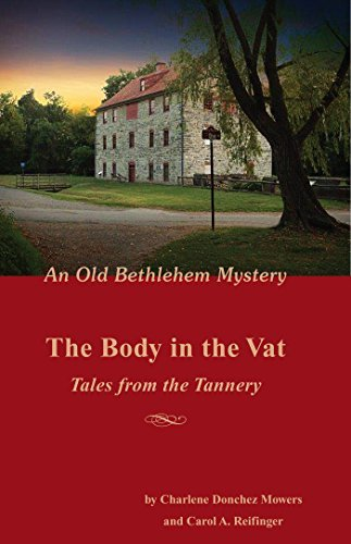 The Body in the Vat: Tales from the Tannery (Old Bethlehem Mysteries Book 1)  by  Carol A. Reifinger