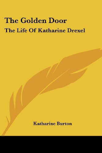 The Golden Door: The Life Of Katharine Drexel  by  Katharine Burton