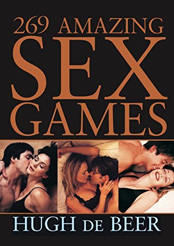 269 Amazing Sex Games for Couples X-Rated, Spice up Your Lovers Life: Hundreds of sexy ideas for lovers, sections cover fantasy to food to kinky games  by  Hugh De Beer