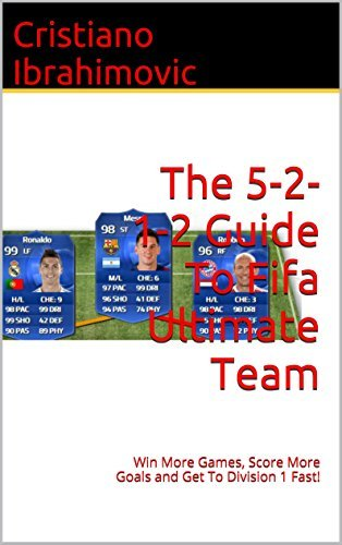 The 5-2-1-2 Guide To Fifa Ultimate Team: Win More Games, Score More Goals and Get To Division 1 Fast! (Fifa Guides Book 3)  by  Cristiano Ibrahimovic
