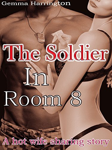The soldier in room eight: A hot wife sharing story  by  Gemma Harrington