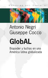 GlobAL. Biopoder y luchas en una América latina globalizada  by  Antonio Negri