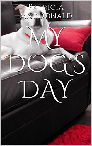 My Dogs Day  by  Patricia  MacDonald