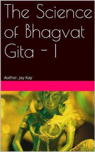 The Science of Bhagvat Gita - I  by  Jay Kay