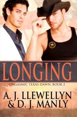 Longing (Book 2 of the Orgasmic Texas Dawn Series) (Volume 2) A.J. Llewellyn