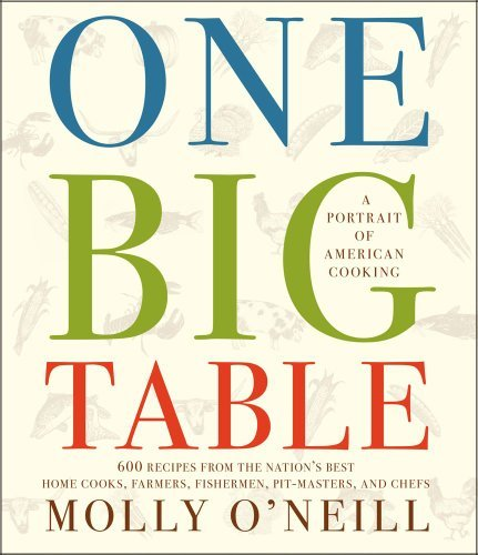 One Big Table: A Portrait of American Cooking: 600 recipes from the nations best home cooks, farmers, pit-masters and chefs  by  Molly ONeill