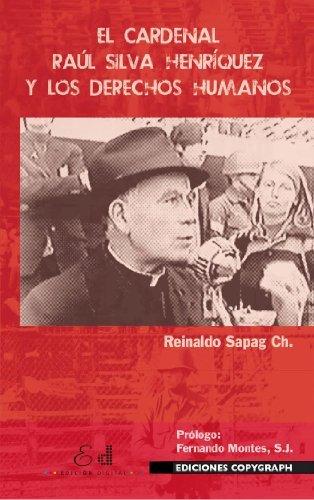 El cardenal Raúl Silva Henríquez y los Derechos Humanos  by  Reinaldo Sapag