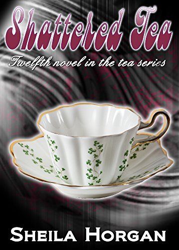 Shattered Tea (The Tea Series Book 12)  by  Sheila Horgan